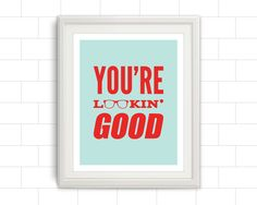 You're Lookin' Good by BentonParkPrints on Etsy for $10