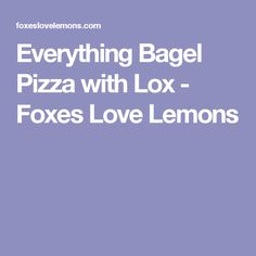 Everything Bagel Pizza with Lox - Foxes Love Lemons