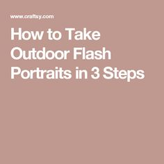 How to Take Outdoor Flash Portraits in 3 Steps