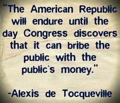 Alexis de Tocqueville about the future of America. The future arrived. Congress and the President already discoved how to buy votes by bribing the people.