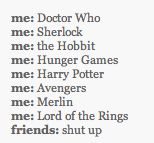 yup, and let's not forget the large number of book series and star wars as well. Minus Doctor Who and Merlin. (just because I've never seen them)