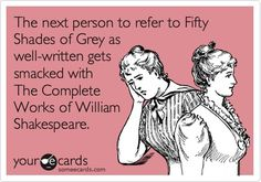 the next person to refer to 50 shades of grey as well written beware...