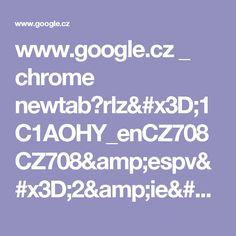 www.google.cz _ chrome newtab?rlz=1C1AOHY_enCZ708CZ708&espv=2&ie=UTF-8