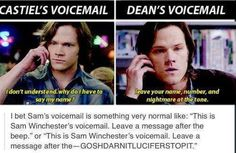 """This is Sam Winchester's voicemail. Leave a message after the - GOSHDARNITLUCIFERSTOPIT"" XD"