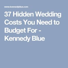 37 Hidden Wedding Costs You Need to Budget For - Kennedy Blue
