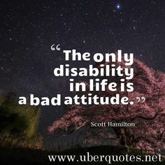 Time for motivational quotes by uberquotesnet The only disability in life is a bad attitude. #ScottHamilton #quotes #Bad #Disability #LifeIsA #Only #picture #quotestoliveby #quoteoftheday #quotesdaily #quotesaboutlife #quotesoftheday #quotesandsaying #quotesforlife #quotesforyou #quotesabouteverything #quotestoinspire #quoteslove #motivationalquotes #inspirationalquotes #instadaily #instafamous #instaquote #picoftheday #inspirational #instagood #quotesofinstagram #instapic #instalife…