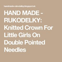 HAND MADE - RUKODELKY: Knitted Crown For Little Girls On Double Pointed Needles