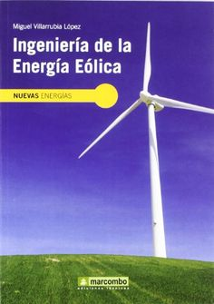 Ingeniería de la Energía Eólica (NUEVAS ENERGÍAS) de Miguel Villarubia López