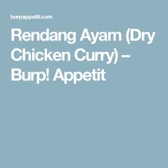 Rendang Ayam (Dry Chicken Curry) – Burp! Appetit