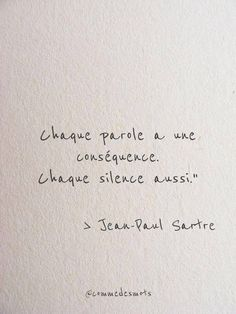 "Chaque parole a une conséquence ""Every word has a consequence. Each silence too. "" by Jean Paul Sartre quote paul Sartre Citation Silence, Silence Quotes, French Words, French Quotes, Words Quotes, Me Quotes, Sayings, Change Quotes, Some Words"