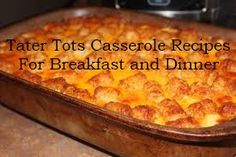Tater Tot Casserole Recipes: One for breakfast and one for dinner!