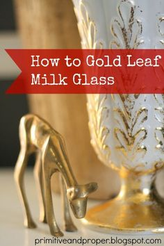How to Gold Leaf Milk Glass