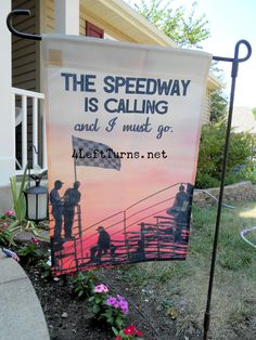 """""""The speedway is calling and I must go"""" garden flag. These flags are perfect for your home, campsite or pit space. race track, speedway, home decor outdoors Dirt Track Racing, Nascar Racing, Drag Racing, Auto Racing, Garden Flag Stand, Garden Flags, Race Quotes, Nascar Quotes, Girly Car"""