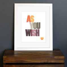 Typography Art Print - Love quote - As You Wish - Princess Bride movie quote, true love - wedding gift or home decor -  8 x 10. $17.75, via Etsy.