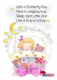 "Red Brolly's ""Snug as a Bug"" ~  With a Butterfly kiss ~ And a Ladybug hug ~ Sleep tight Little One ~ Like a Bug in a Rug!"