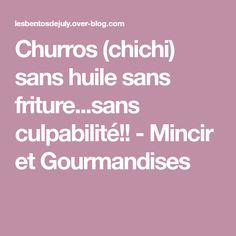 Churros (chichi) sans huile sans friture...sans culpabilité!! - Mincir et Gourmandises