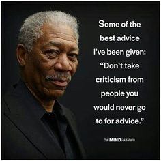 Don't take criticism from anyone you wouldn't go to for advice Dad Advice, Advice Quotes, Words Quotes, Sayings, Positive Quotes, Motivational Quotes, Inspirational Quotes, Morgan Freeman Quotes, Bon Courage