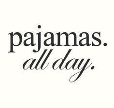 Words to Live By | Pajamas all day | Right up there with shorts all summer!