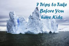 7 Trips to Take Before You have Kids