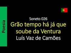 Luís Vaz de Camões - Soneto 026 - Grão tempo há já que soube da Ventura