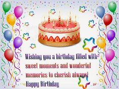 Wishing You A Birthday Filled With Sweet Moments And Wonderful Memories happy birthday happy birthday wishes happy birthday quotes happy birthday images happy birthday pictures happy birthday friend quotes Happy Birthday Sms, Happy Birthday Wishes Images, Birthday Wishes For Sister, Happy Birthday Wallpaper, Happy Birthday Brother, Happy Birthday Wishes Cards, Happy Birthday Pictures, Birthday Quotes, Friend Birthday