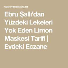 Ebru Şallı'dan Yüzdeki Lekeleri Yok Eden Limon Maskesi Tarifi | Evdeki Eczane