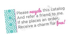 "Label reads ""Please recycle this catalog, and refer a friend to me. If she places an order, receive a charm for free!"" Printable catalog label for old Toms ~ Origami Owl #printable #download. Rack cards also available."