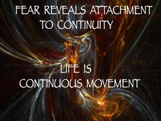 """""""Fear reveals attachment to continuity. Life is continuous movement"""" Zulma Reyo #FeminineMysteries #Womans"""