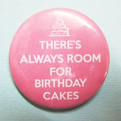There's always room for Birthday Cakes  pinback badges by instantawesome, $1.75