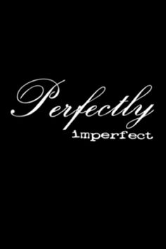 Perfectly, imperfect