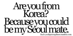 Lmao I wish I could say this to korean guys at my school.. I'm just to shy.. ):