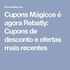 Cupons Mágicos é agora Rebatly: Cupons de desconto e ofertas mais recentes