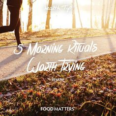 These are some of our favorite morning rituals, what would you add to the list? 1. Drink a glass of water 2. Don't check emails or social media for an hour 3. Practice gratitude 4. Move your body 5. Eat a nourishing breakfast www.foodmatters.tv