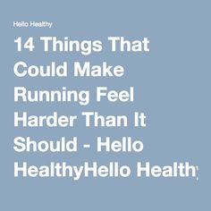 14 Things That Could Make Running Feel Harder Than It Should - Hello HealthyHello Healthy