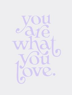 Awesome violet funky typography. You are what you love! I like how the type…