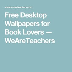 Free Desktop Wallpapers for Book Lovers — WeAreTeachers