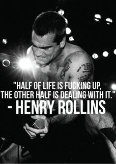 Henry Rollins on fucking up. Henry Rollins is never wrong. Great Quotes, Quotes To Live By, Inspirational Quotes, Motivational Quotes, Awesome Quotes, Henry Rollins Quotes, Thats The Way, Spoken Word, Photos Of The Week