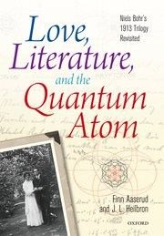 Love, literature, and the quantum atom : Niels Bohr's 1913 trilogy revisited / Finn Aaserud and J. L. Heilbron.