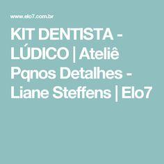 KIT DENTISTA - LÚDICO | Ateliê Pqnos Detalhes - Liane Steffens | Elo7