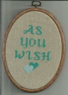 """As you wish"" Princess Bride cross-stitch"