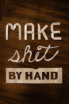 """Make shit by hand"" by graphic designer Cory Roberts, www.coryrobertsdesign.com"