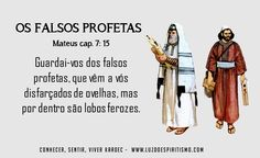 Guardai-vos dos falsos profetas, que vêm a vós disfarçados de ovelhas, mas por dentro são lobos ferozes. Mateus cap. 7: 15