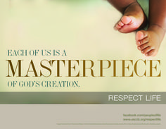 "USCCB 2014-15 Respect Life Program ""For we are God's masterpiece. He has created us anew in Christ Jesus, so we can do the good things he planned for us long ago."" Ephesians 2:10"