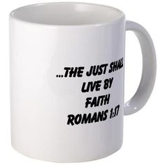 The Just Shall Live By Faith Mugs Romans 1:17