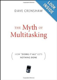 "The Myth of Multitasking: How ""Doing It All"" Gets Nothing Done by Dave Crenshaw -- very insightful and thought-provoking read. Recommended."