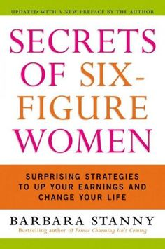 Precision Series Secrets of Six-Figure Women: Surprising Strategies to Up Your Earnings and Change Your Life