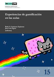 Experiencias de gamificación en las aulas / Ruth S. Contreras Espinosa y Jose Luis Eguia (Editores )
