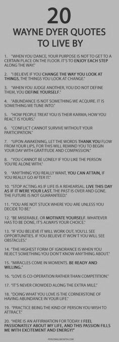 20 Things Wayne Dyer Wanted You To Know. I've only recently gotten to know Wayne Dyer and have been so touched and inspired by his teachings. May he rest in peace. Great Quotes, Quotes To Live By, Me Quotes, Motivational Quotes, Inspirational Quotes, Rest In Peace Quotes, Inspire Quotes, Advice Quotes, Wayne Dyer Zitate