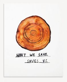 What we save saves us. No truer words have ever been said!