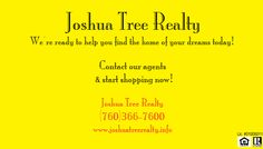 Ready to buy your own home in the Morongo Basin? Start the process today and call Joshua Tree Realty at (760)366-7600 and start shopping for your new home! (760)366-7600 www.joshuatreerealty.info
